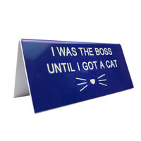 I Was the Boss Until I Got A Cat Desk Sign