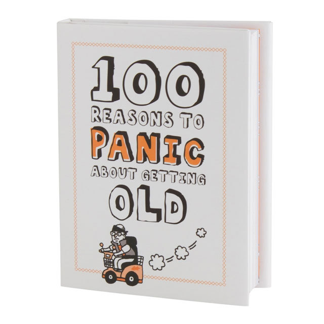 100 Reasons to Panic About Getting Old