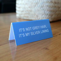 It's Not Grey Hair, It's My Silver Lining Desk Sign1}