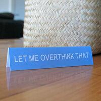 Let Me Overthink That Desk Sign1}