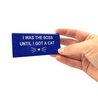 I Was the Boss Until I Got A Cat Desk Sign1}
